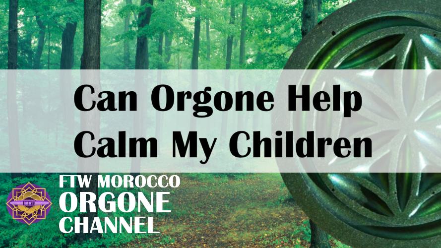 Can orgone help calm my children?